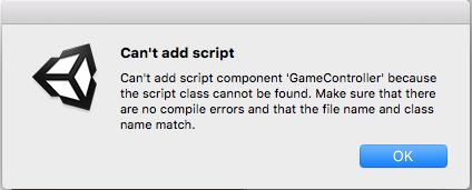Can't add script component 'GameController' because the script class cannot be found. Make sure that there are no compile errors and that the file name and class name match.